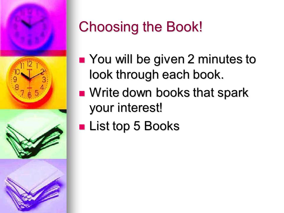 Choosing the Book! You will be given 2 minutes to look through each book. Write down books that spark your interest!