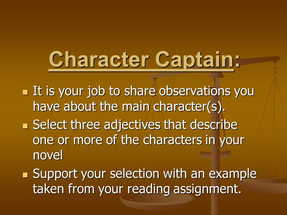 Character Captain: It is your job to share observations you have about the main character(s).