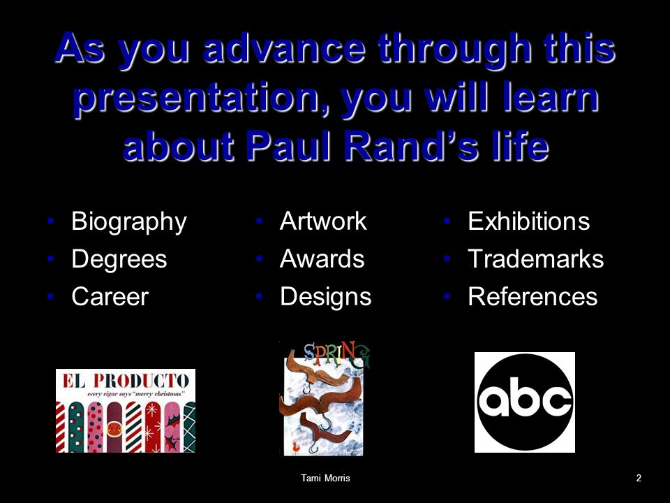 As you advance through this presentation, you will learn about Paul Rand's life