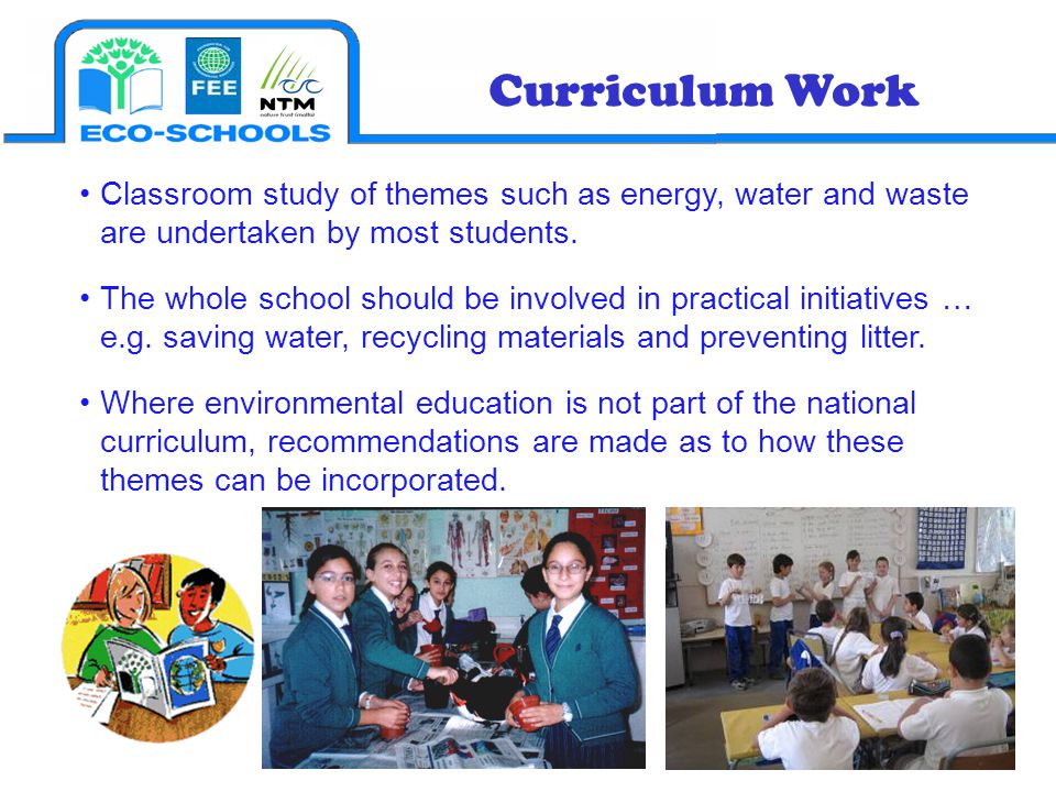Curriculum Work Classroom study of themes such as energy, water and waste are undertaken by most students.
