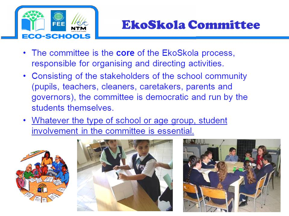 EkoSkola Committee The committee is the core of the EkoSkola process, responsible for organising and directing activities.