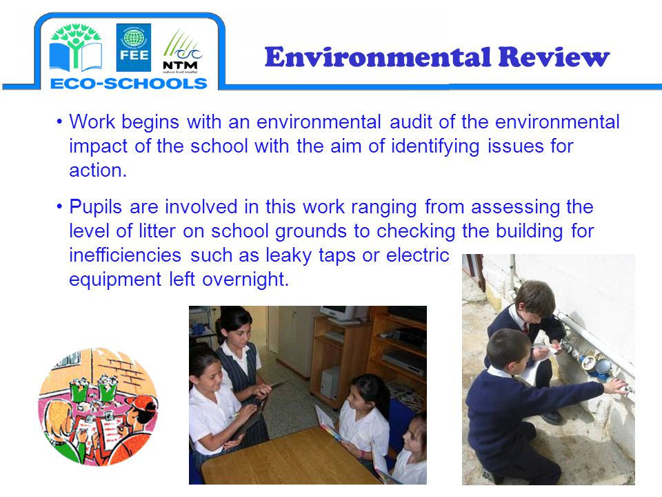 Environmental Review Work begins with an environmental audit of the environmental impact of the school with the aim of identifying issues for action.