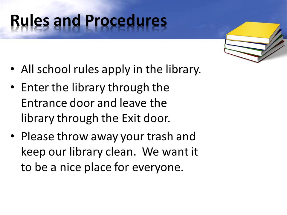 Rules and Procedures All school rules apply in the library.