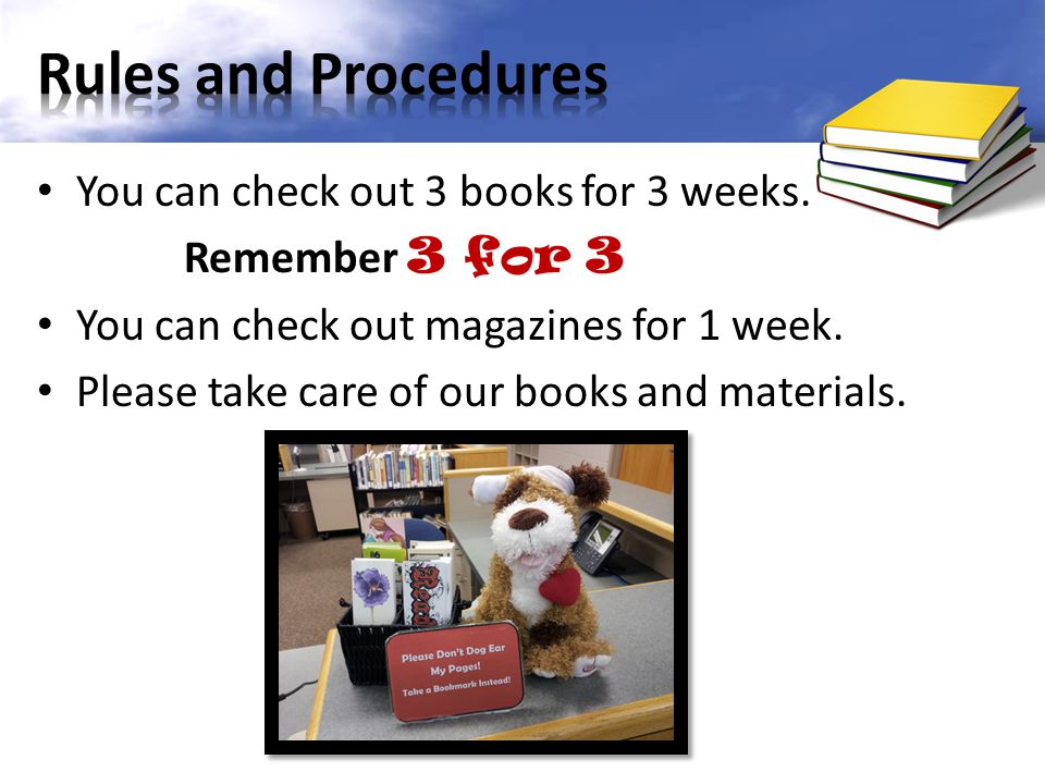 Rules and Procedures You can check out 3 books for 3 weeks.