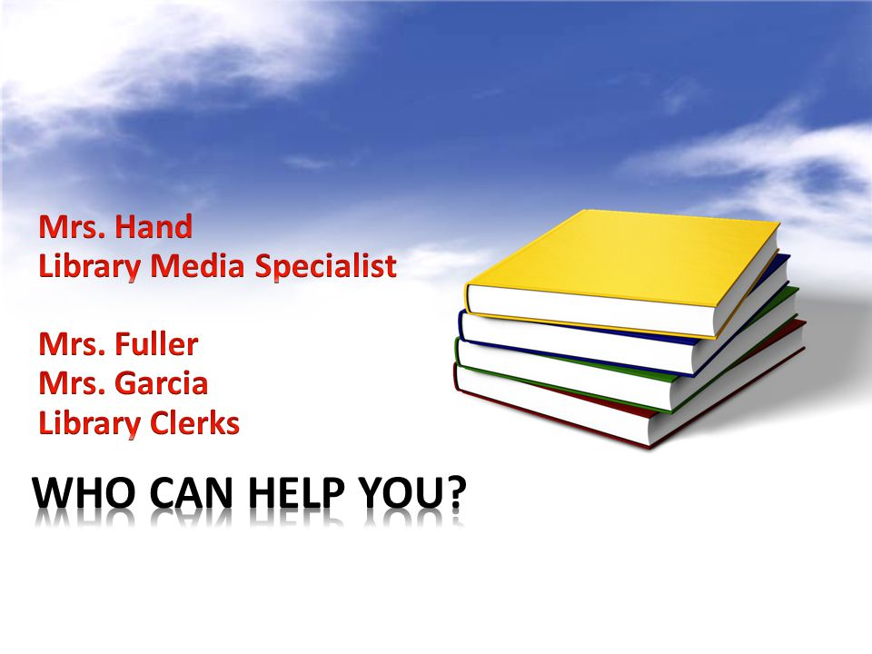Who can Help You Mrs. Hand Library Media Specialist Mrs. Fuller