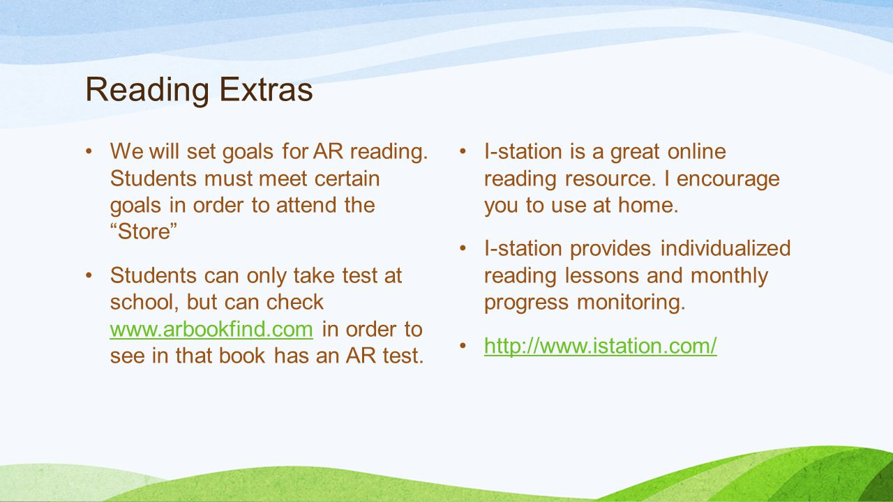 Reading Extras We will set goals for AR reading. Students must meet certain goals in order to attend the Store