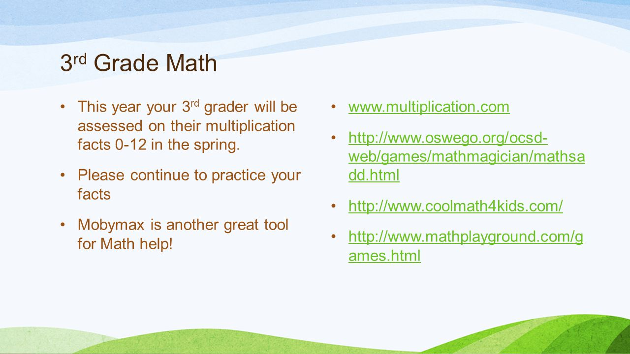 3rd Grade Math This year your 3rd grader will be assessed on their multiplication facts 0-12 in the spring.