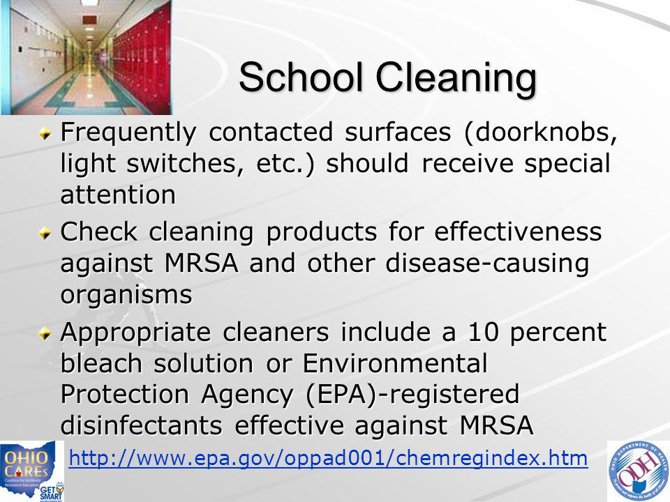 School Cleaning Frequently contacted surfaces (doorknobs, light switches, etc.) should receive special attention.