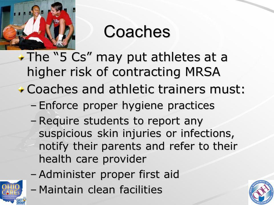Coaches The 5 Cs may put athletes at a higher risk of contracting MRSA. Coaches and athletic trainers must: