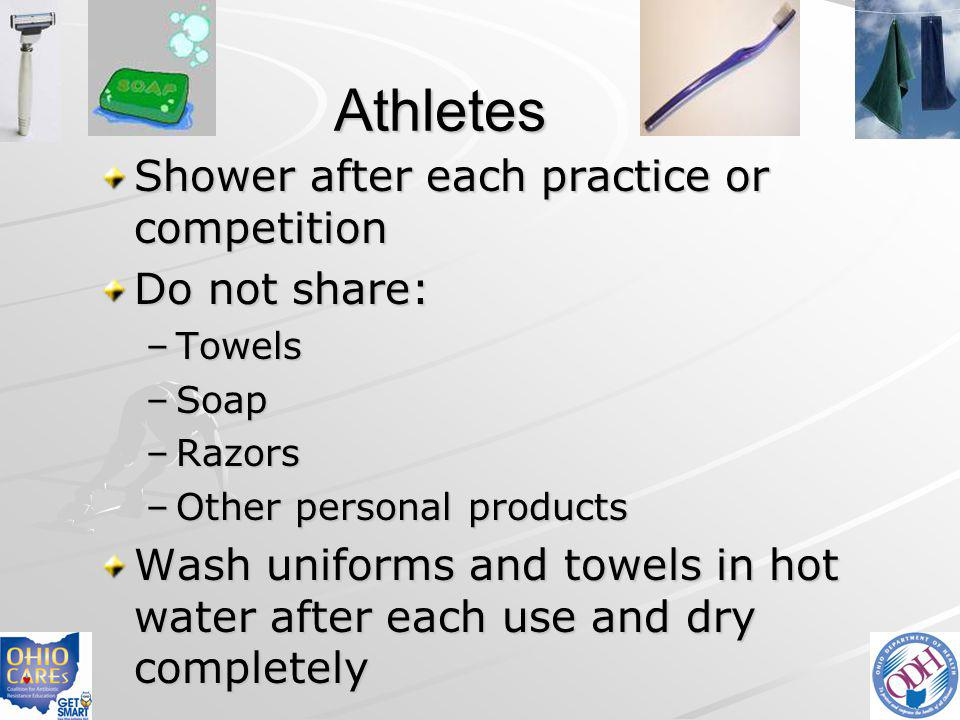 Athletes Shower after each practice or competition Do not share: