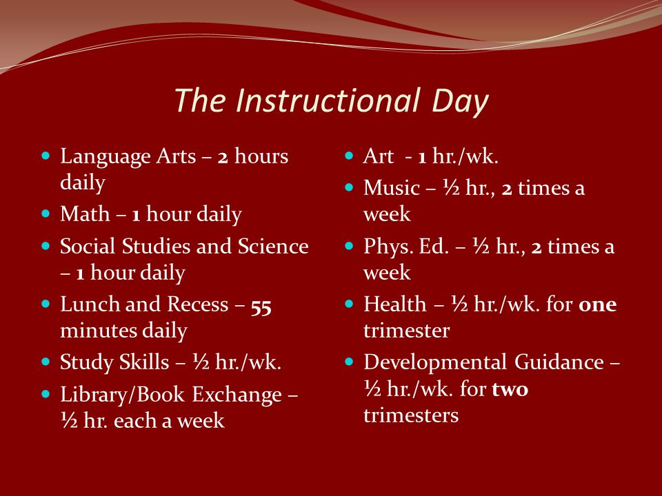 The Instructional Day Language Arts – 2 hours daily