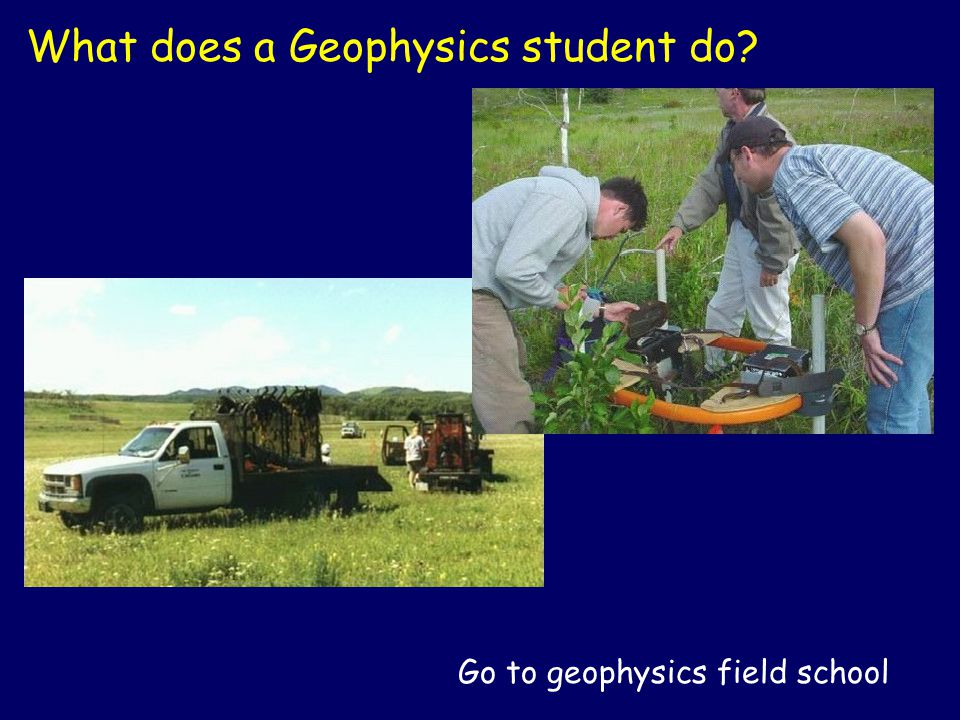 What does a Geophysics student do