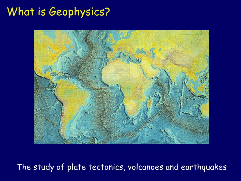 What is Geophysics See crust of the earth on a large scale in map view. Continents and mid oceanic ridge.