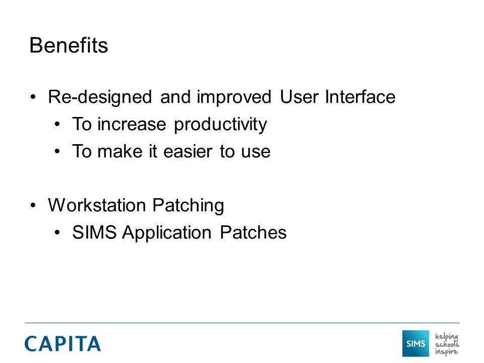Benefits Re-designed and improved User Interface