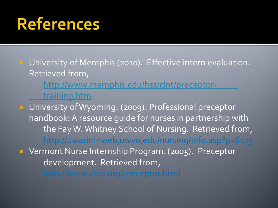 References University of Memphis (2010). Effective intern evaluation. Retrieved from, http://www.memphis.edu/hss/clnt/preceptor- training.htm.