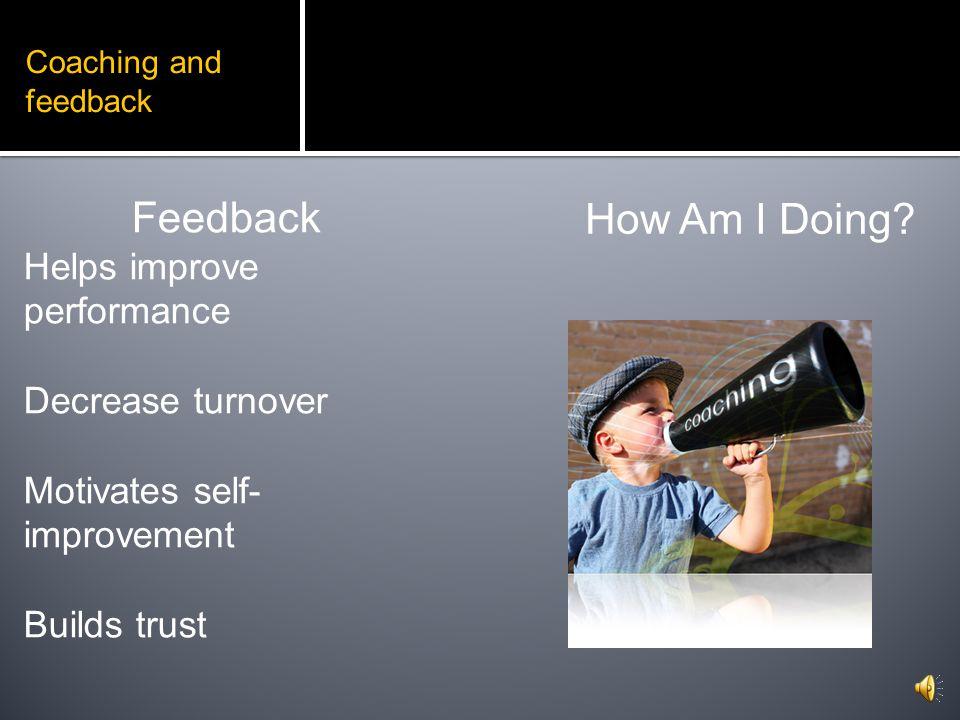 Feedback How Am I Doing Helps improve performance Decrease turnover