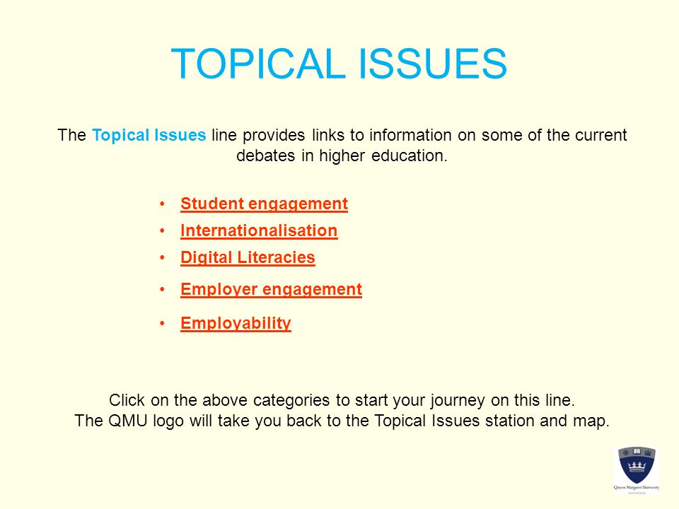 TOPICAL ISSUES The Topical Issues line provides links to information on some of the current debates in higher education.
