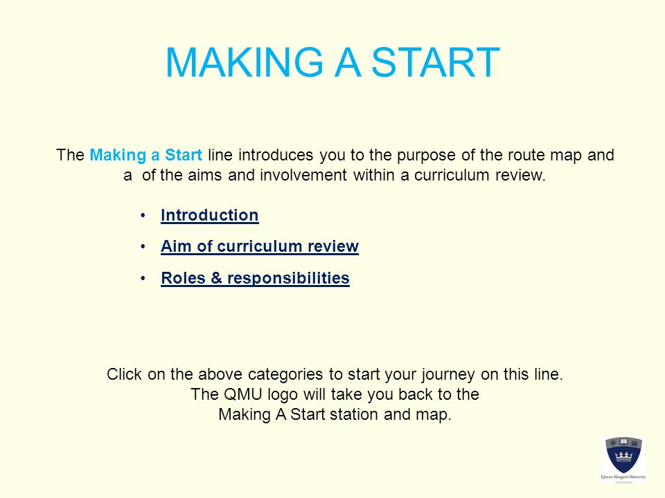MAKING A START The Making a Start line introduces you to the purpose of the route map and a of the aims and involvement within a curriculum review.