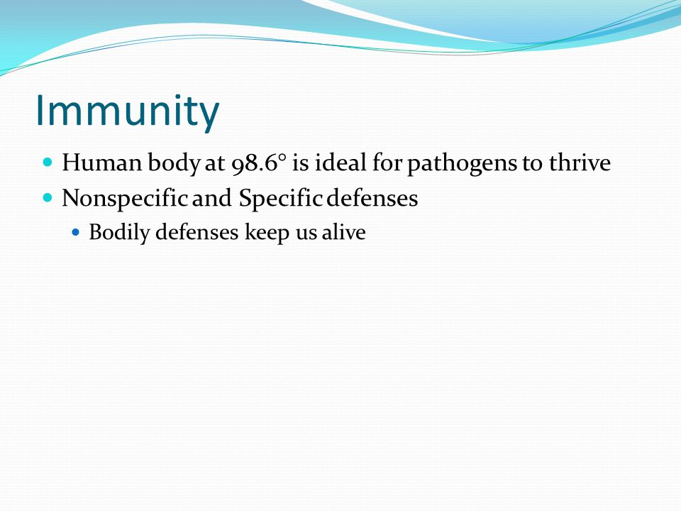 Immunity Human body at 98.6° is ideal for pathogens to thrive
