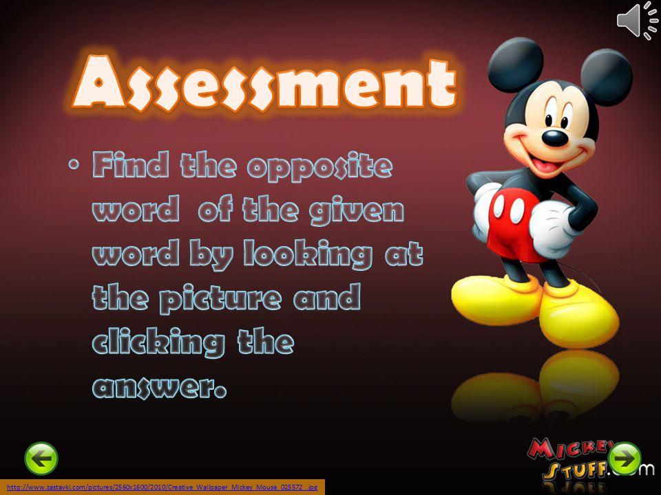 Assessment Find the opposite word of the given word by looking at the picture and clicking the answer.