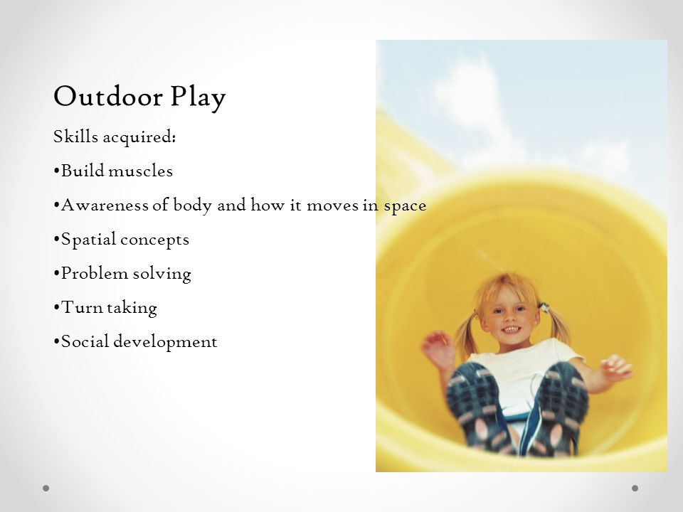 Outdoor Play Skills acquired: Build muscles