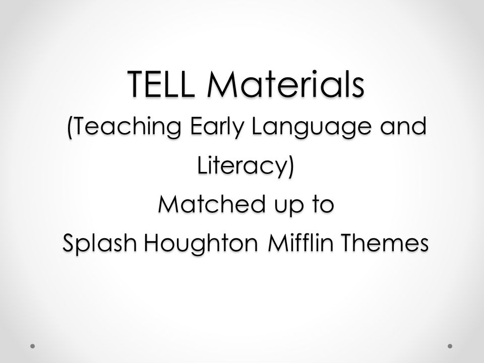TELL Materials (Teaching Early Language and Literacy) Matched up to Splash Houghton Mifflin Themes