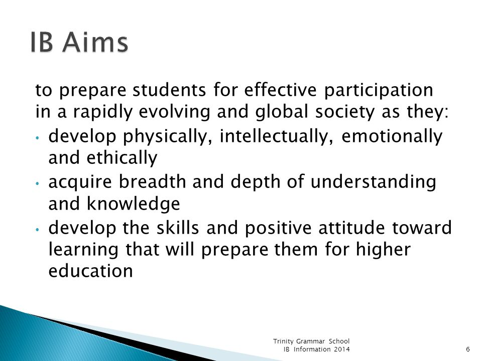 IB Aims to prepare students for effective participation in a rapidly evolving and global society as they: