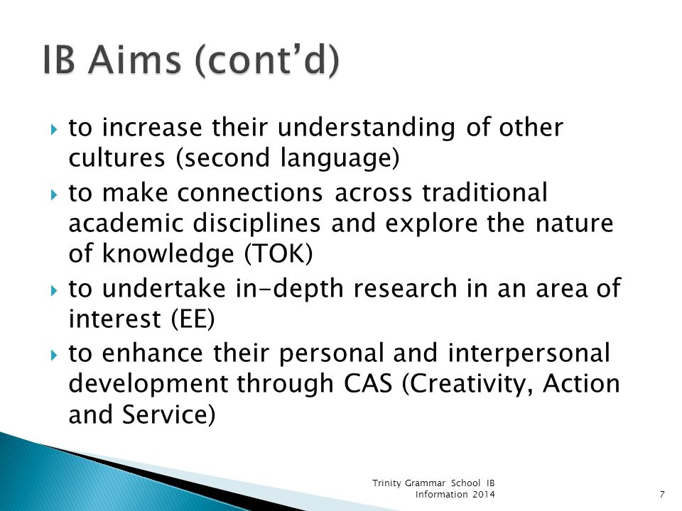 IB Aims (cont'd) to increase their understanding of other cultures (second language)