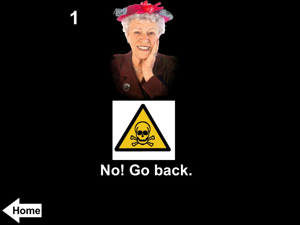 1 No! Go back. Home