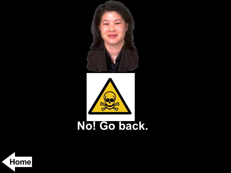 No! Go back. Home