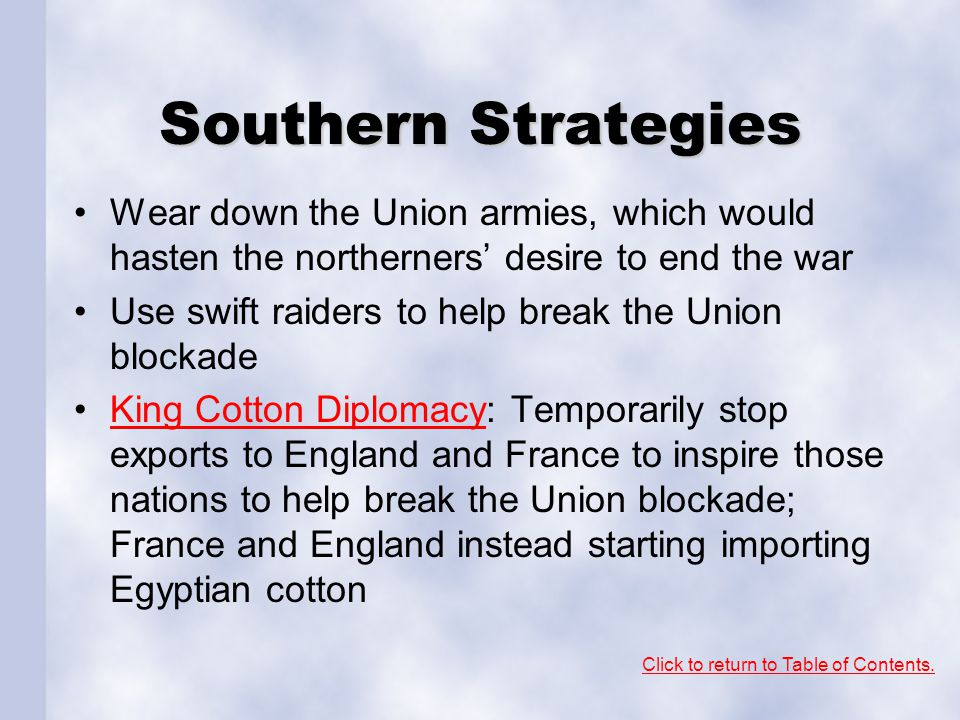 Southern Strategies Wear down the Union armies, which would hasten the northerners' desire to end the war.