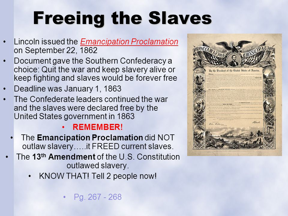 Freeing the Slaves Lincoln issued the Emancipation Proclamation on September 22, 1862.