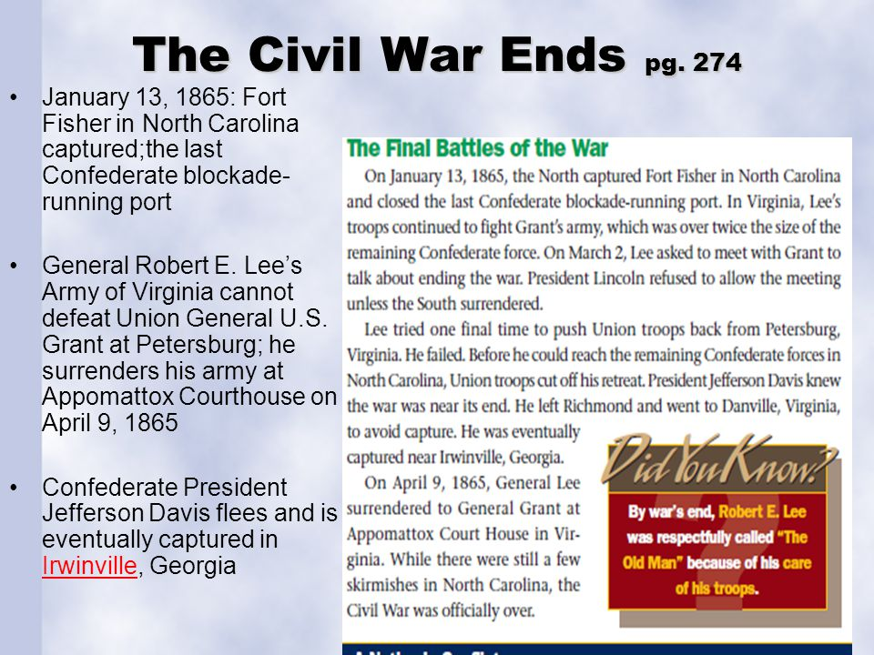 The Civil War Ends pg. 274 January 13, 1865: Fort Fisher in North Carolina captured;the last Confederate blockade-running port.