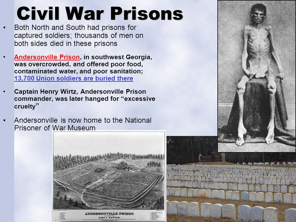 Civil War Prisons Both North and South had prisons for captured soldiers; thousands of men on both sides died in these prisons.