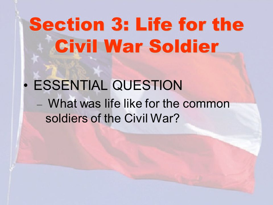 Section 3: Life for the Civil War Soldier