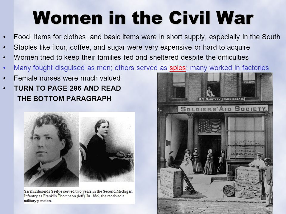 Women in the Civil War Food, items for clothes, and basic items were in short supply, especially in the South.