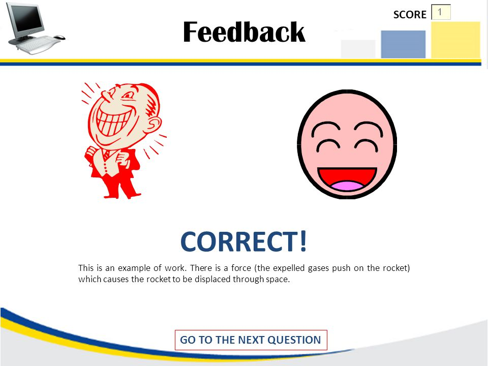 CORRECT! Feedback SCORE GO TO THE NEXT QUESTION