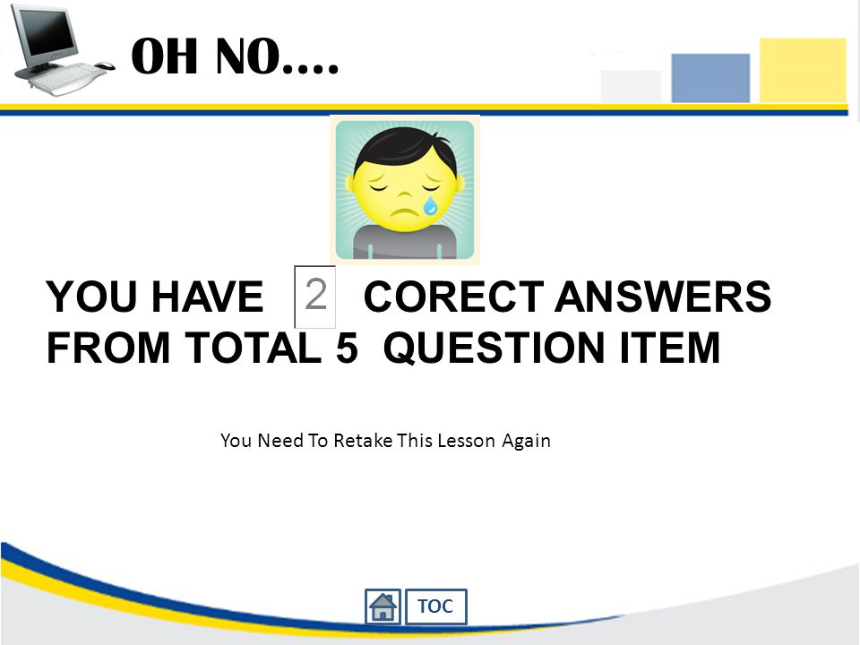 OH NO.... YOU HAVE CORECT ANSWERS FROM TOTAL 5 QUESTION ITEM