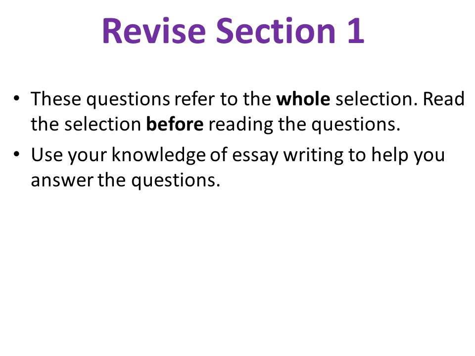 Revise Section 1 These questions refer to the whole selection. Read the selection before reading the questions.