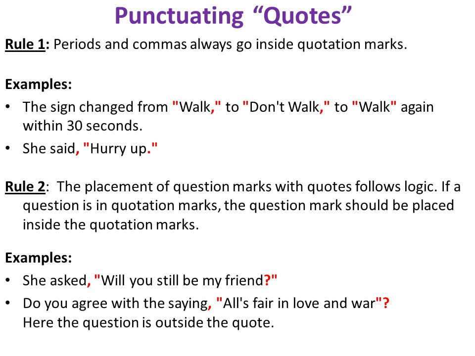 Punctuating Quotes Rule 1: Periods and commas always go inside quotation marks. Examples: