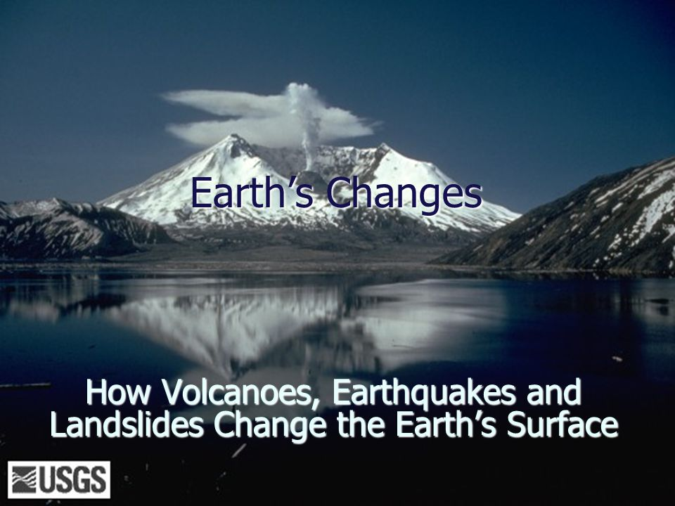 How Volcanoes, Earthquakes and Landslides Change the Earth's Surface