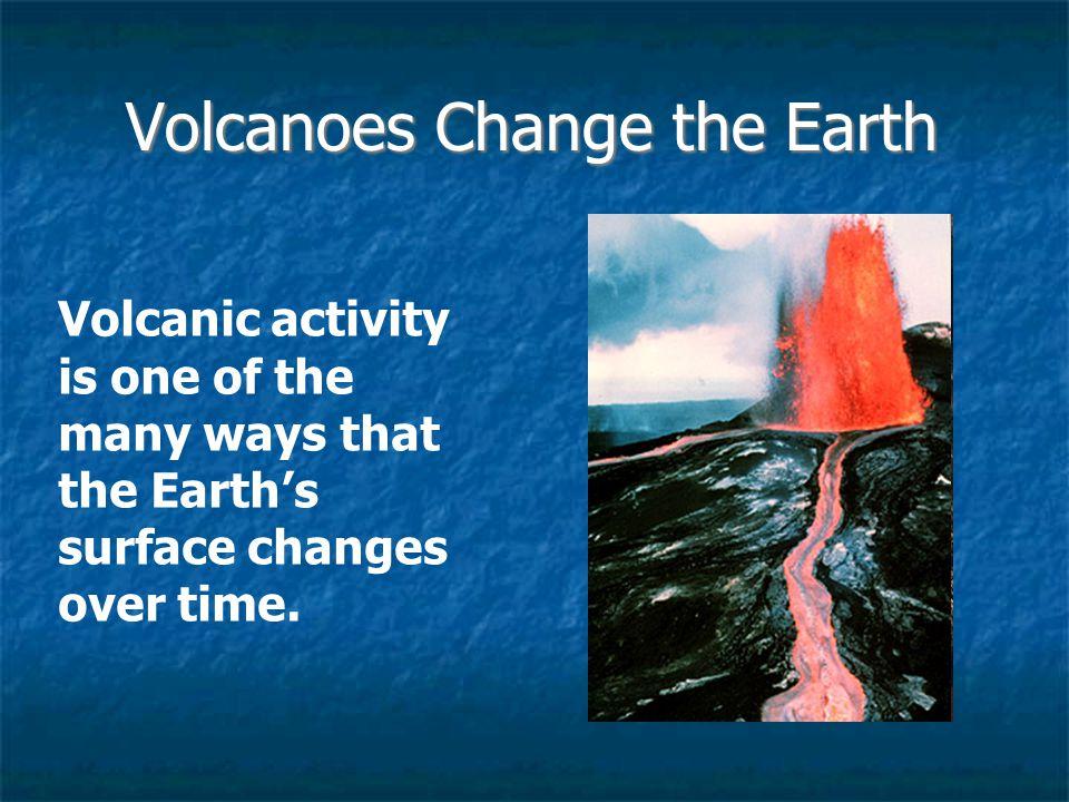 Volcanoes Change the Earth