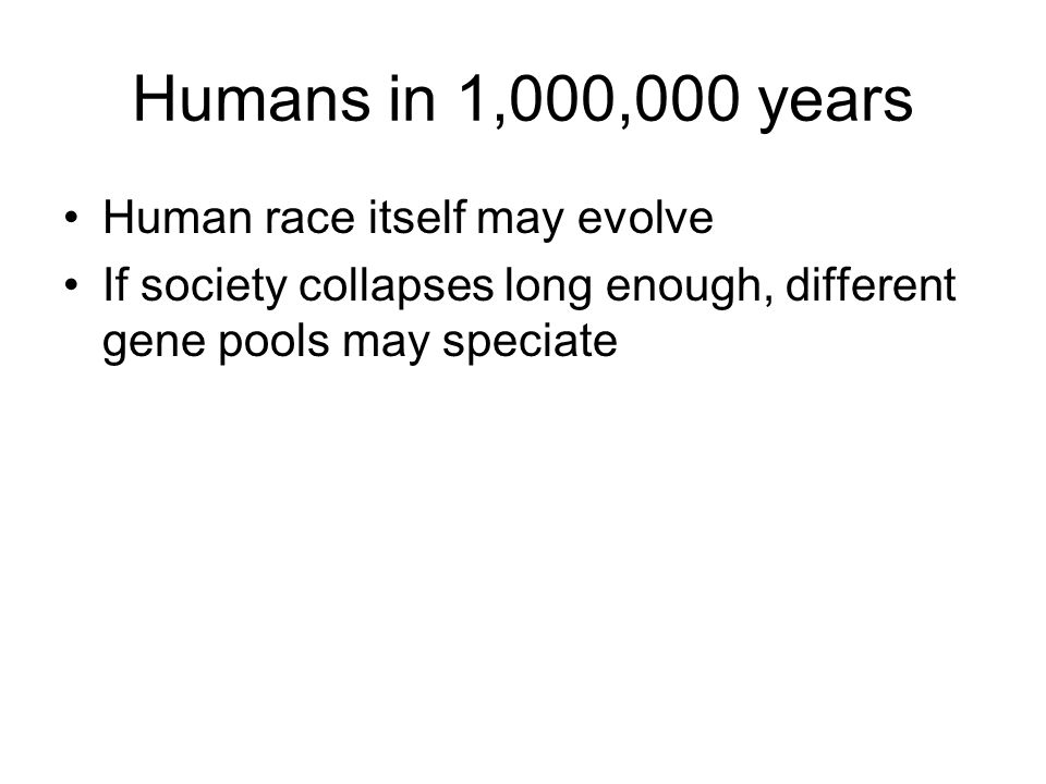 Humans in 1,000,000 years Human race itself may evolve