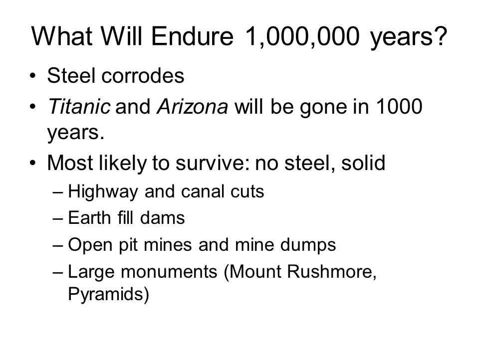 What Will Endure 1,000,000 years Steel corrodes