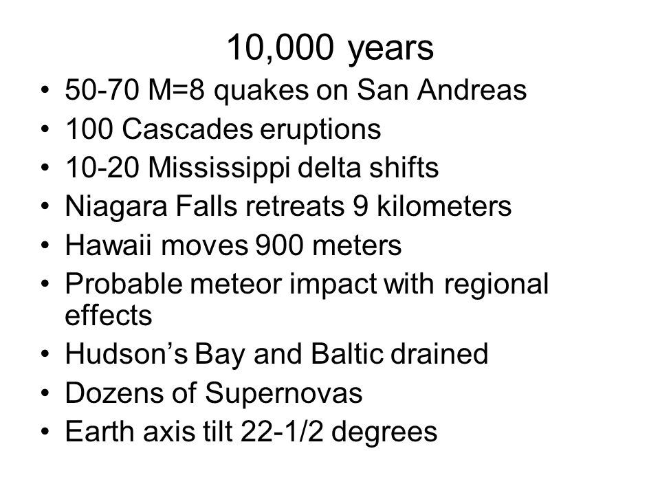 10,000 years 50-70 M=8 quakes on San Andreas 100 Cascades eruptions