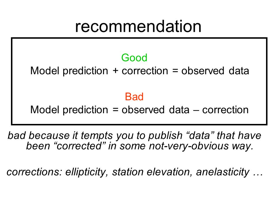 recommendation Good Model prediction + correction = observed data Bad