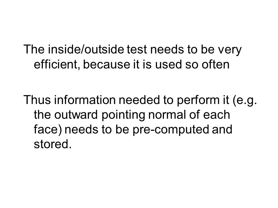 The inside/outside test needs to be very efficient, because it is used so often