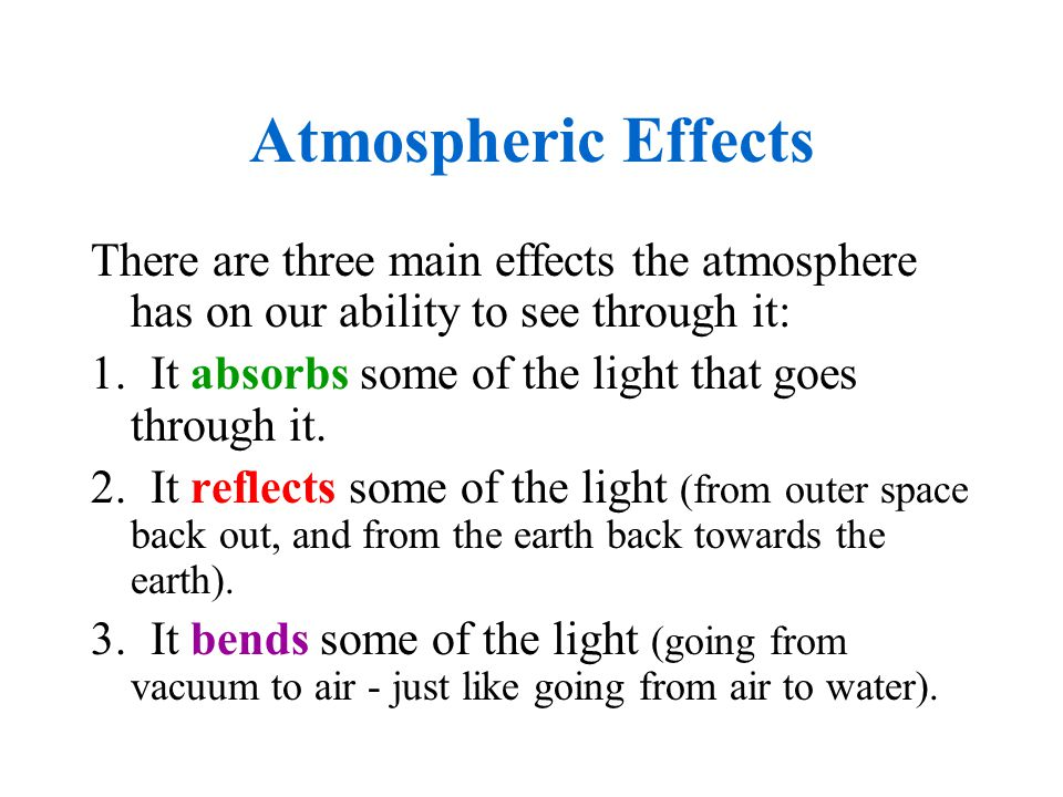 Atmospheric Effects There are three main effects the atmosphere has on our ability to see through it: