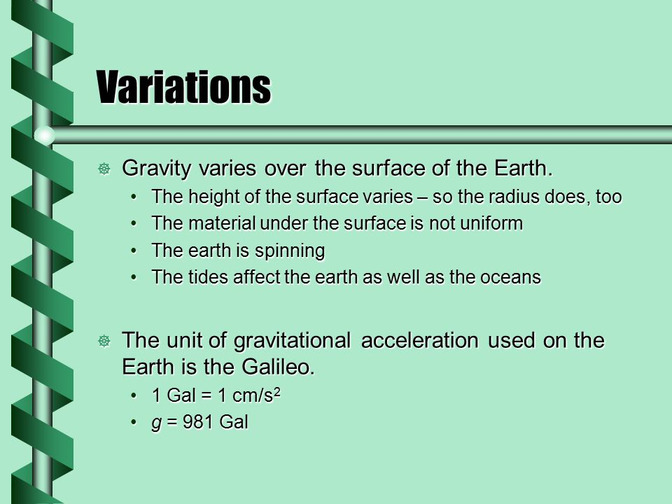 Variations Gravity varies over the surface of the Earth.