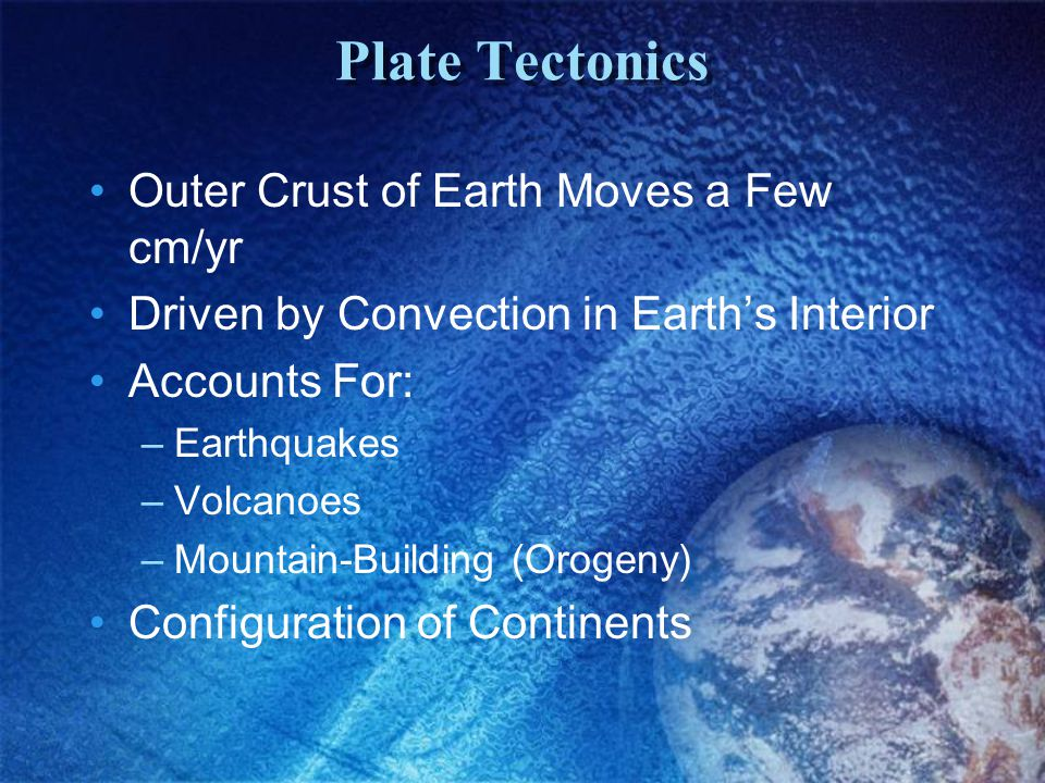 Plate Tectonics Outer Crust of Earth Moves a Few cm/yr